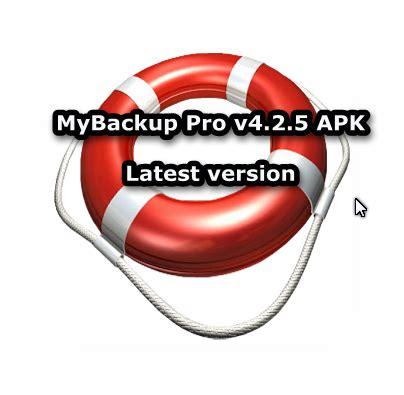 mybackup pro apk mybackup pro apk version free for android