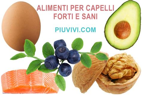 alimenti per capelli forti pi 249 vivi salute e benessere alimentazione sana