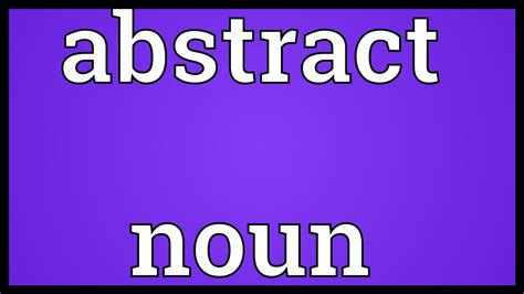 abstract nouns definition abstract noun meaning