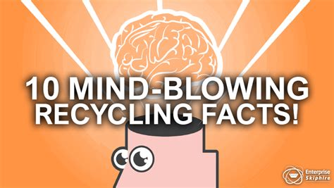 10 Tips On How To Experience Mind Blowing Quickies by 10 Mind Blowing Recycling Facts Enterprise Skip Hire