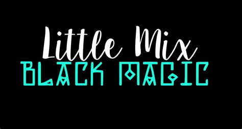 printable lyrics black magic little mix black magic lyrics on screen chords chordify