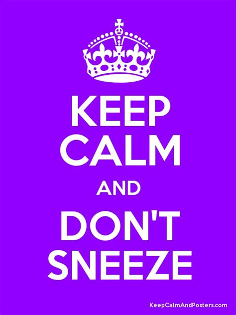 keep calm and don t sneeze keep calm