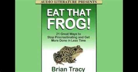eat that frog get eat that frog brian tracy stop procrastinating and get more done business skills time