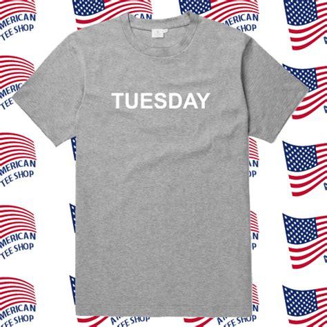 Tshirt Tuesday tuesday t shirt