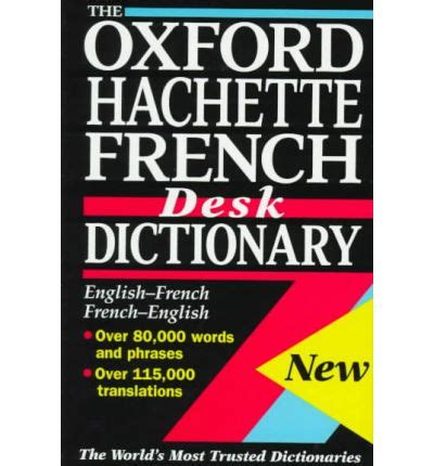 the oxford hachette french dictionary the oxford hachette french desk dictionary