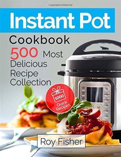 instant pot cookbook 550 delicious instant pot recipes for busy instant pot recipes cookbook instant pot electric pressure cooker cookbook books instant pot cookbook 500 most delicious recipe collection