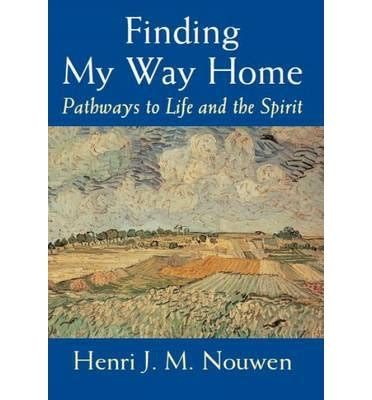finding my way to freedom books finding my way home henri j m nouwen 9780232524352