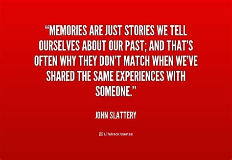 stories of ourselves the john slattery quotes quotesgram