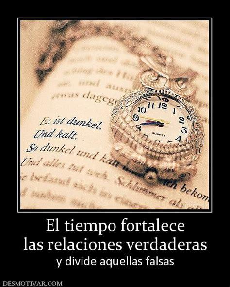 imagenes con palabras verdaderas desmotivaciones el tiempo fortalece las relaciones