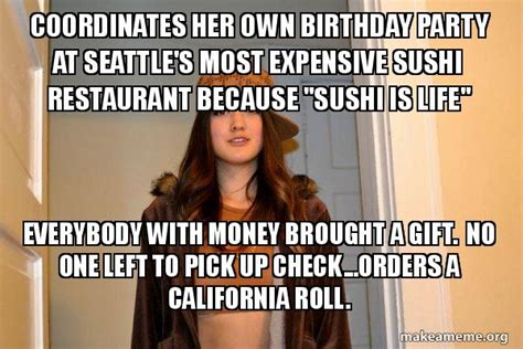 Scumbag Stacy Meme Generator - coordinates her own birthday party at seattle s most