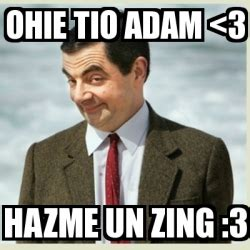 Zing Meme - meme mr bean ohie tio adam