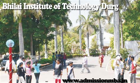 Mba Colleges In Bhilai by Bhilai Institute Of Technology Durg Chhattisgarh Bit Mba
