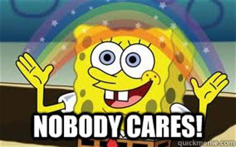 Spongebob Nobody Cares Meme - nobody cares spongebob nobody cares quickmeme