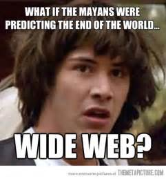 Keanu Reeves Meme Picture - the mayans were advanced the meta picture