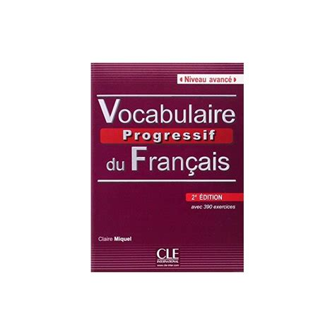 libro vocabulaire explique du francais vocabulaire progressif du fran 231 ais b2 ed cle international libroidiomas