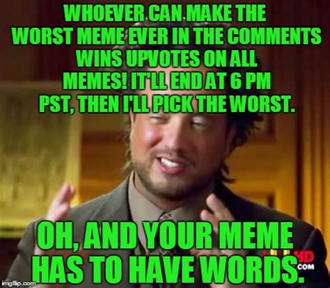 Worst Memes - comment the worst meme you possibly can to win upvotes on