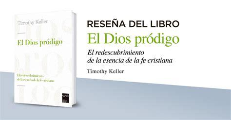 libro el dios prodigo recuperemos rese 241 a el dios pr 243 digo de timothy keller