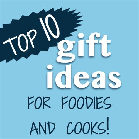 top ten gifts for top ten gift ideas for cooks and foodies overtime cook