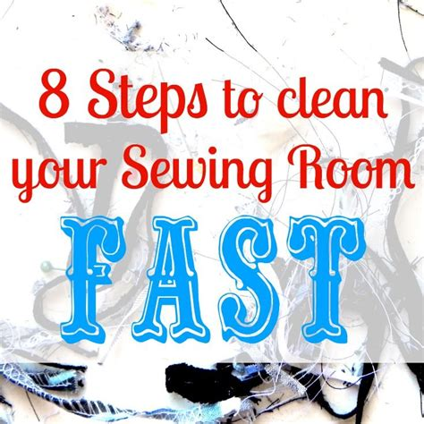 how to clean my room fast 8 steps to clean your sewing room fast