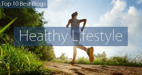 the top 10 best blogs on majirel top 10 healthy lifestyle blogs 2015