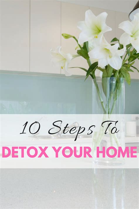 Detox Your Home Living by 10 Steps To Detox Your Home Budgen