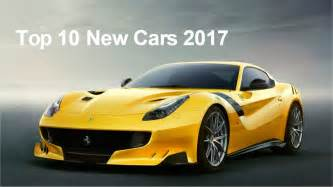 coolest new cars top 10 new cars 2017 best upcoming cars 2017