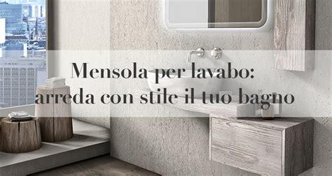 mensola per lavabo da appoggio mensola per lavabo da appoggio arredare il bagno con stile