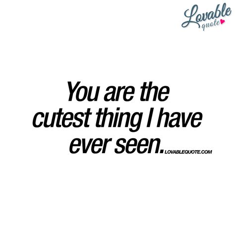 cutest quotes you are the cutest thing i seen quotes