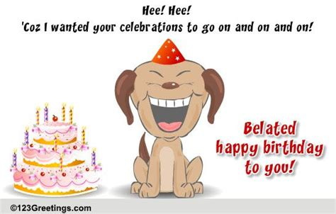 123 Greetings Belated Birthday Cards Missed Your Birthday Intentionally Free Belated Birthday