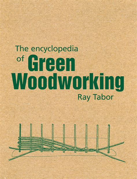the encyclopedia of green woodworking ray tabor