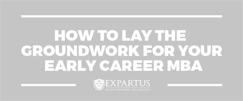Early Career Mba Usa by Mba Admissions How To Lay The Groundwork For Your Early