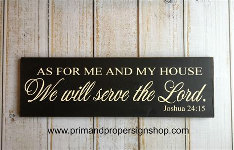 as for me and my house as for me and my house we will serve the lord joshua 24 15 sign prim proper