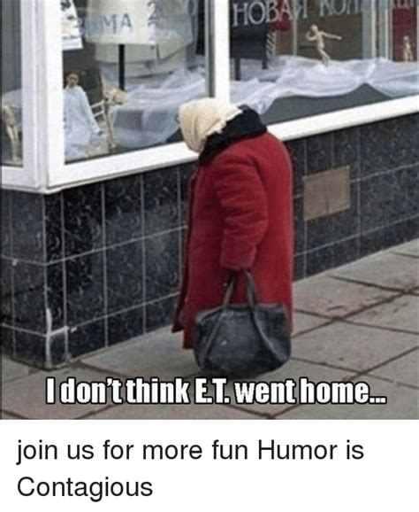 idon t think et went home join us for more humor is