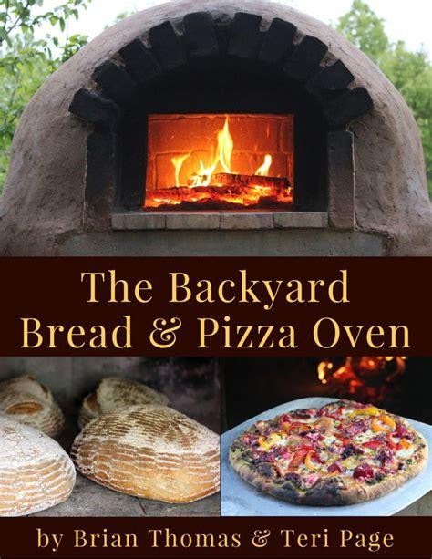 build a backyard pizza oven the backyard bread pizza oven ebook