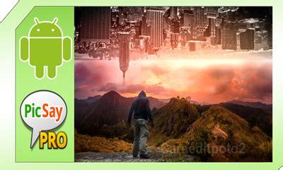 cara edit picsay pro masih dunia lain edit foto up side down di picsay pro android