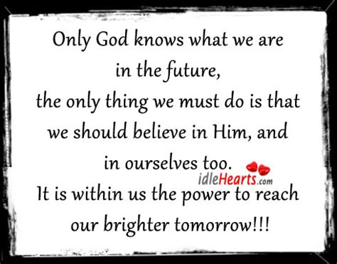 Should We Believe Him by Only God Knows What We Are In The Future