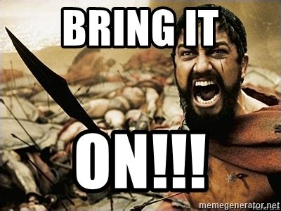 Bring It On Meme - bring it on this is sparta meme meme generator