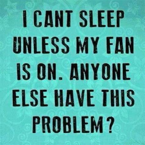 sleeping with fan on cant sleep funny quotes quotesgram