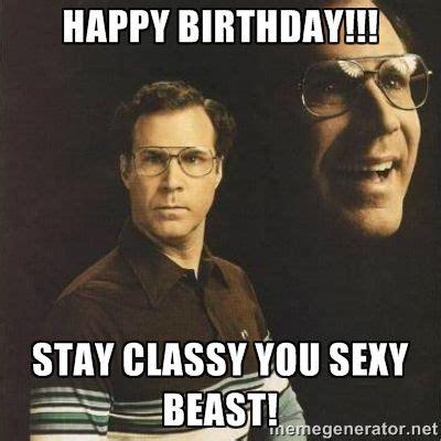 You Sexy Beast Meme - happy birthday stay classy you sexy beast meme