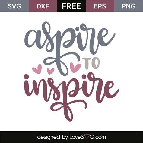 Aspire To Inspire 2 aspire to inspire lovesvg