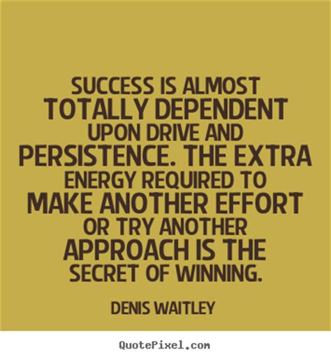 drive quotes success is almost totally dependent upon drive and