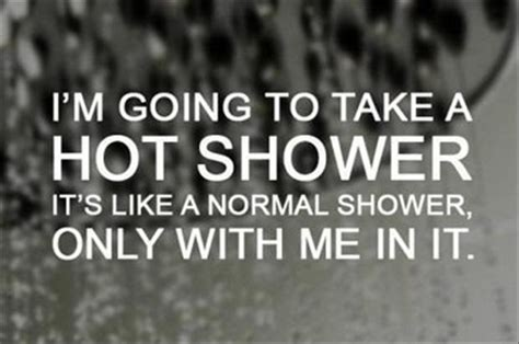 hot and funny quotes funny quotes taking a hot shower dump a day