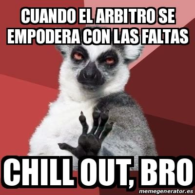 Chill Out Bro Meme - meme chill out lemur cuando el arbitro se empodera con