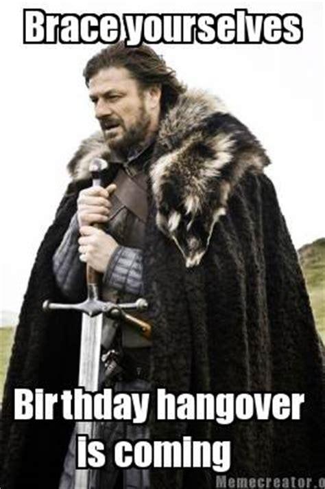 Meme Creator Brace Yourself - meme creator brace yourselves birthday hangover is