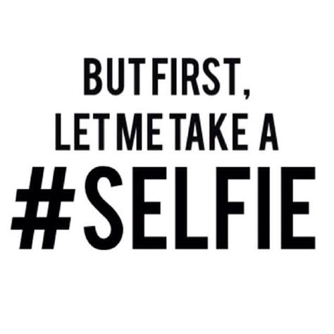 Selfie Quotes Selfie Quotes Selfie Sayings Selfie Picture Quotes