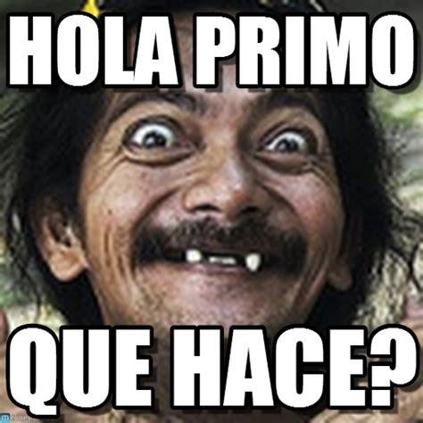 Memes Hola - hola primo ha meme en memegen