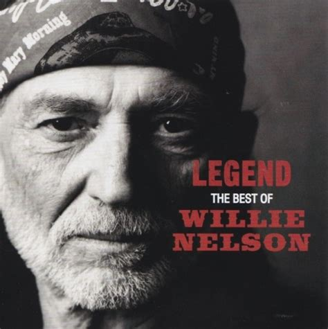 legend the best legend the best of willie nelson willie nelson songs