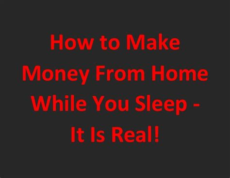 how to make money from home while you sleep it is real