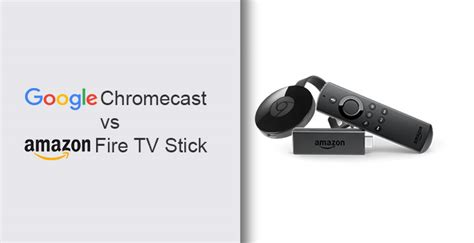 google chromecast vs android tv stick which should you buy google chromecast vs amazon fire tv stick droidviews