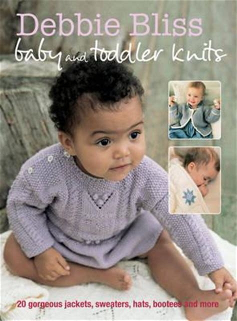 baby knits for beginners by debbie bliss debbie bliss baby and toddler knits debbie bliss